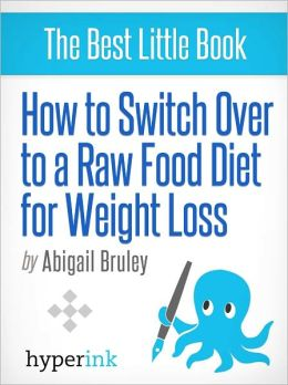 How To Switch Over To a Raw Food Diet For Weight Loss
