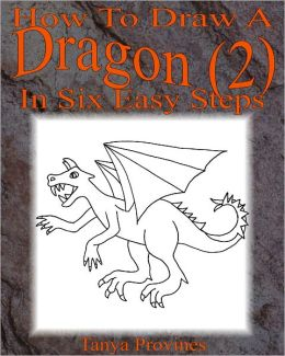 How To Draw A Dragon (2) In Six Easy Steps