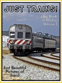 Just Train Photos! Big Book of Train Photographs & Pictures Vol. 1