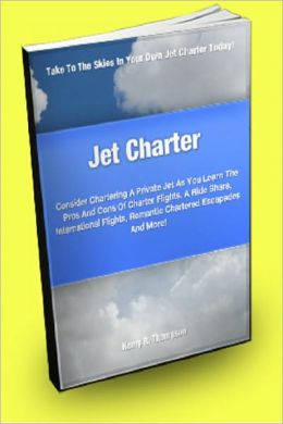 Jet Charter; Consider Chartering A Private Jet As You Learn The Pros And Cons Of Charter Flights, A Ride Share, International Flights, Romantic Chartered Escapades And More!