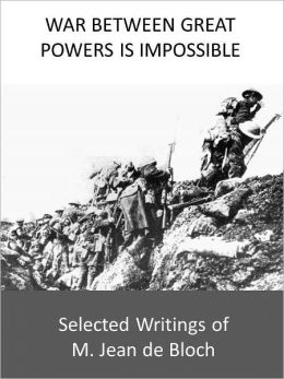 War Between Great Powers is Impossible: Selected Writings of M. Jean de Bloch