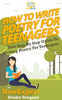 How To Write Poetry For Teens - Your Step-By-Step Guide To Writing Poetry For Teens