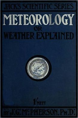 Meteorology; or, Weather Explained.