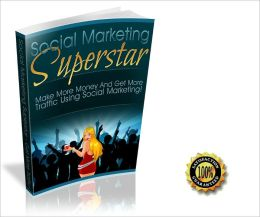 Social Marketing Superstar - Make More Money And Get More Traffic Using Social Marketing ! AAA+++