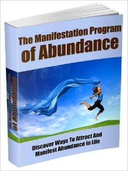 The Manifestation Program Of Abundance - Discover Ways To Attract And Manifest Abundance in Life