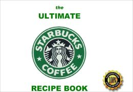 The Ultimate Starbucks Recipes