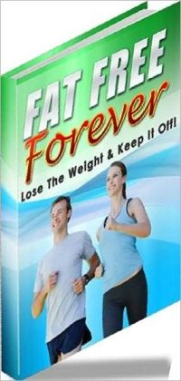 Weight Control eBook - Fat Free Forever - Understand Why You Have Failed In The Past...