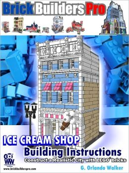 Ice Cream Shop Building Instructions: Construct a Realistic City with Lego Bricks