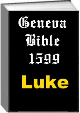 Geneva Bible 1599 Luke