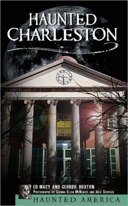 Haunted Charleston: Stories from the College of Charleston, The Citadel and the Holy City