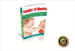 Tender 12 Months – A Parent's Guide On How To Take Special Care Of Your Baby During First 12 Months ! AAA+++