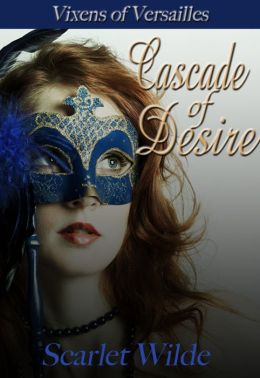 Cascade of Desire (Vixens of Versailles Short Story)