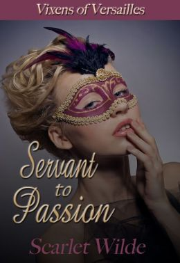 Servant to Passion (Vixens of Versailles Short Story)