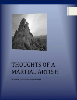Thoughts of a Martial Artist: Volume 1 - Conflict and Character