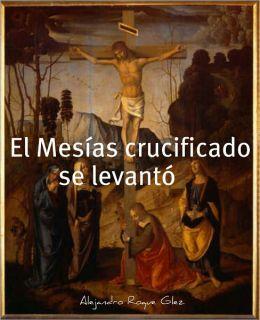 El Mesias crucificado se levanto.