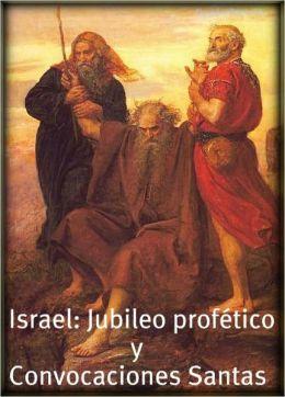 Israel: Jubileo profetico y Convocaciones Santas.