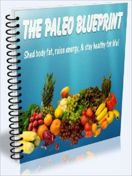 THE PALEO BLUEPRINT - Shed Body Fat, Raise Energy & Stay Healthy for Life