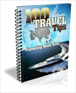 100 Travel Tips EVERY Travel Enthusiast Should Know!