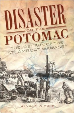 Disaster on the Potomac (DC) (VA): The Last Run of the Steamboat Wawaset
