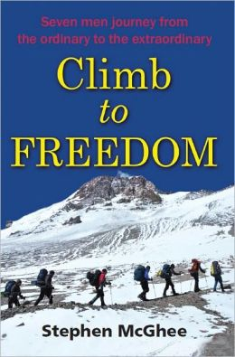 Climb to Freedom: 7 Men's Journey from Ordinary to Extraordinary