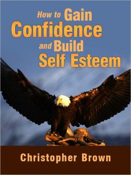 How To Improve Your Self Confidence And Build Self Esteem