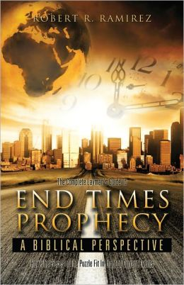 The Complete Layman's Guide To End Times Prophecy A Biblical Perspective
