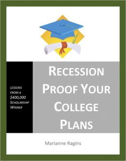 Recession Proof Your College Plans - Lessons from a $400,000 Scholarship Winner