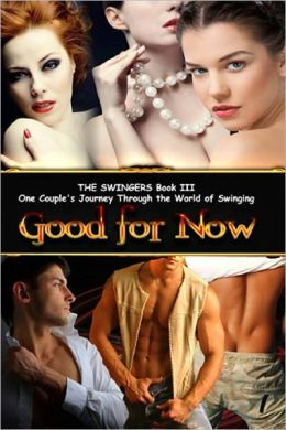 GOOD FOR NOW [THE SWINGERS, BOOK III]