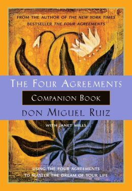 The Four Agreements Companion Book: Using The Four Agreements to Master the Dream of Your Life