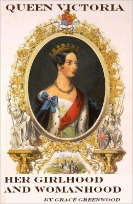 Queen Victoria, her girlhood and womanhood (Illustrated)