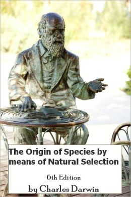 The Origin of Species by means of Natural Selection, 6th Edition (Illustrated)