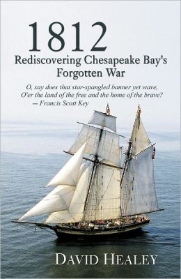 1812: Rediscovering Chesapeake Bay's Forgotton War