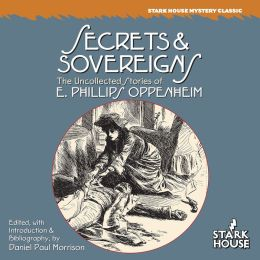 Secrets & Sovereigns: The Uncollected Stories of E. Phillips Oppenheim