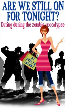 Are We Still On For Tonight? Dating During the Zombie Apocalypse