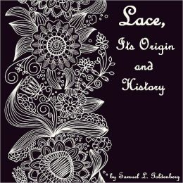 Lace, Its Origin and History (Illustrated)