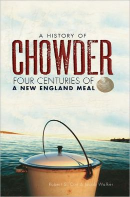 A History of Chowder:Four Centuries of a New England Meal
