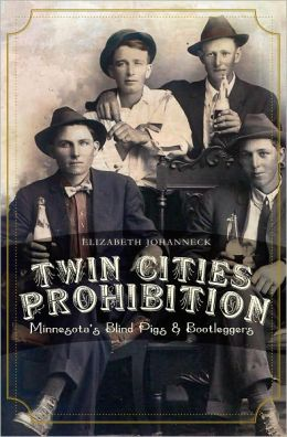 Twin Cities Prohibition (MN): Minnesota Blind Pigs and Bootleggers
