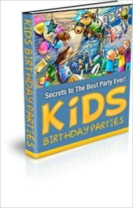 Kids Birthday Parties Secrets To The Best Party Ever!
