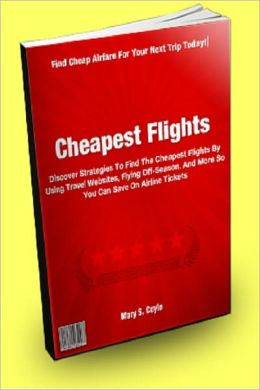Cheapest Flights: Discover Strategies To Find The Cheapest Flights By Using Travel Websites, Flying Off-Season, And More So You Can Save On Airline Tickets