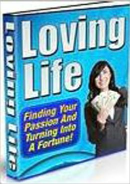 Loving Life: Finding Your Passion and Turning it into a Fortune!
