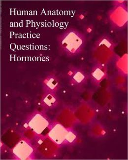 Human Anatomy and Physiology Practice Questions: Hormones
