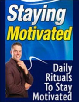 Staying Motivated: Daily Rituals to Stay Motivated