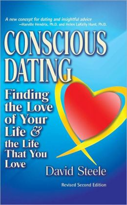 Conscious Dating: Finding the Love of Your Life and the Life That You Love