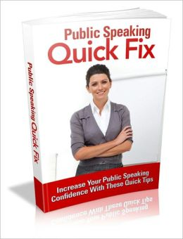 Public Speaking Quick Fix - Increase Your Public Speaking Confidence With These Quick Tips