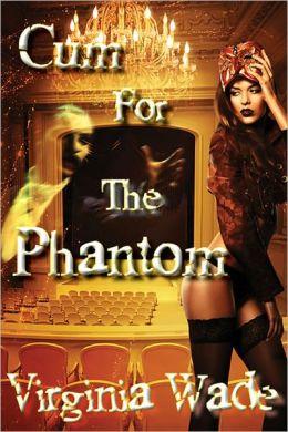 Cum For The Phantom