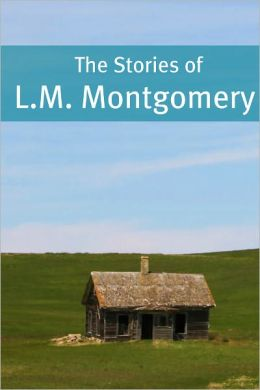 The Essential Stories of L.M. Montgomery (Annotated)