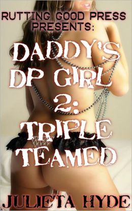 Daddy's DP Girl 2:Triple Teamed
