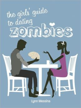 The Girls' Guide to Dating Zombies