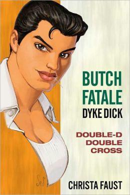 Butch Fatale, Dyke Dick - Double D Double Cross