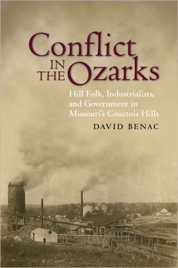 Conflict in the Ozarks: Hill Folk, Industrialists, and Government in Missouri's Courtois Hills